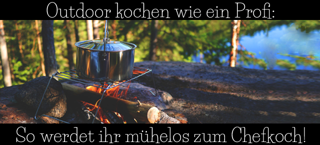outdoor kochen wie ein profi